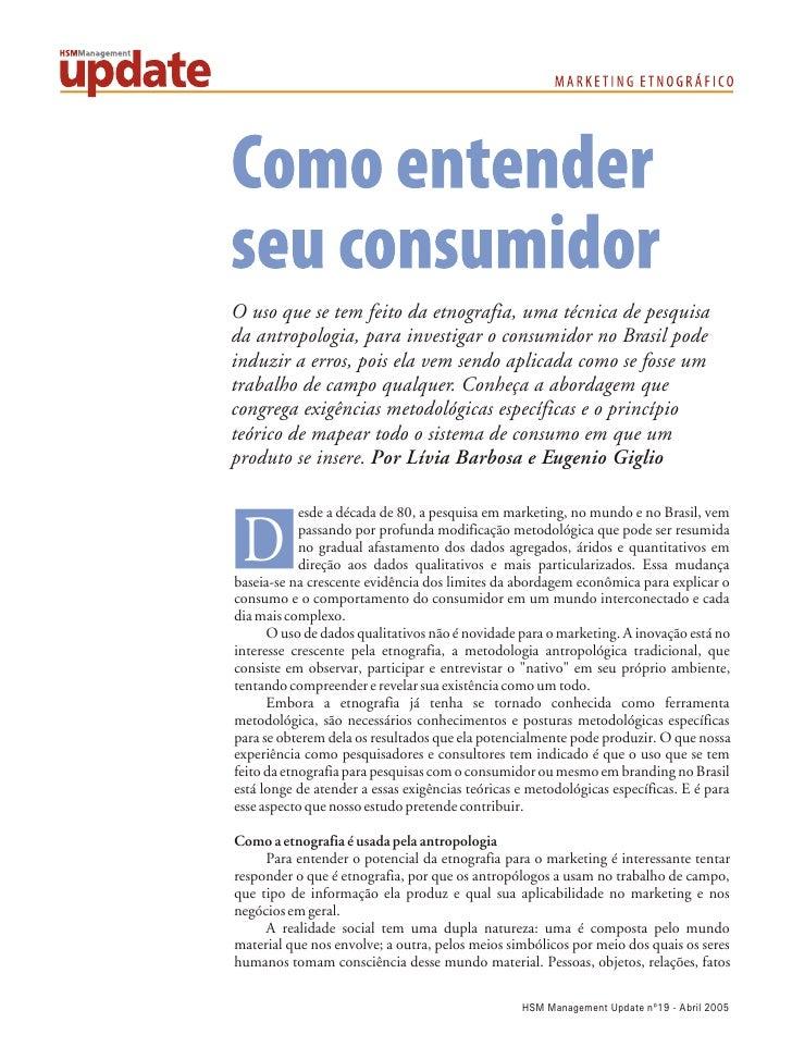 O uso que se tem feito da etnografia, uma técnica de pesquisa da antropologia, para investigar o consumidor no Brasil pode...