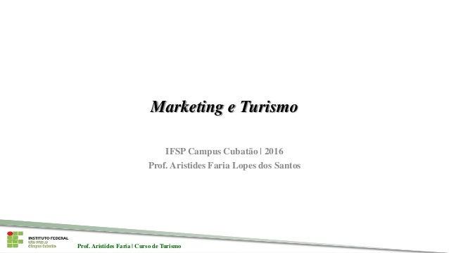 Prof. Aristides Faria | Curso de TurismoProf. Aristides Faria | Curso de Turismo Marketing e Turismo IFSP Campus Cubatão |...