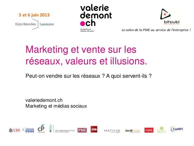 Le salon de la PME au service de l'entreprise !5 et 6 juin 2013Marketing et vente sur lesréseaux, valeurs et illusions.Peu...