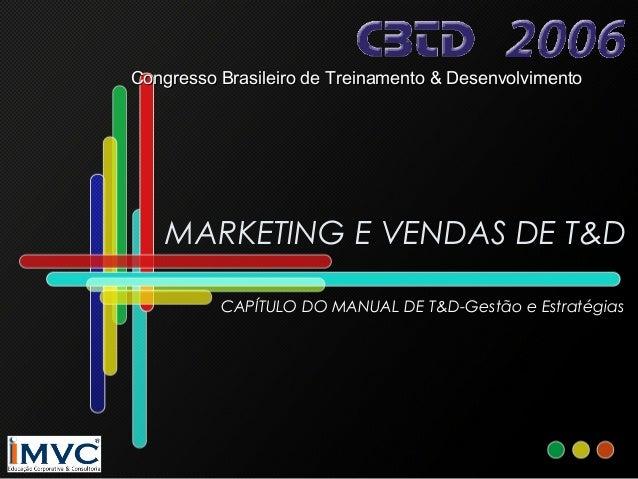 Congresso Brasileiro de Treinamento & Desenvolvimento  MARKETING E VENDAS DE T&D CAPÍTULO DO MANUAL DE T&D-Gestão e Estrat...