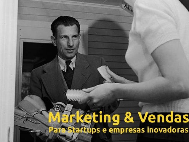 Marketing & Vendas  Para Startups e empresas inovadoras