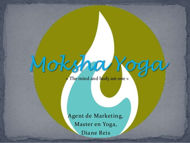 « The mind and body are one »Agent de Marketing,  Master en Yoga,    Diane Reis