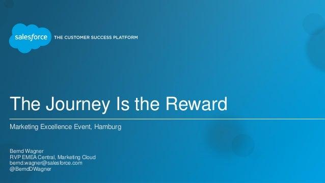 The Journey Is the Reward Marketing Excellence Event, Hamburg Bernd Wagner RVP EMEA Central, Marketing Cloud bernd.wagn...