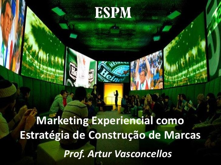 Marketing Experiencial comoEstratégia de Construção de Marcas        Prof. Artur Vasconcellos