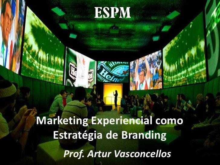 Marketing Experiencial como  Estratégia de Branding    Prof. Artur Vasconcellos