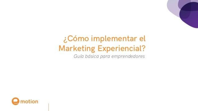 Guía básica para emprendedores ¿Cómo implementar el Marketing Experiencial?