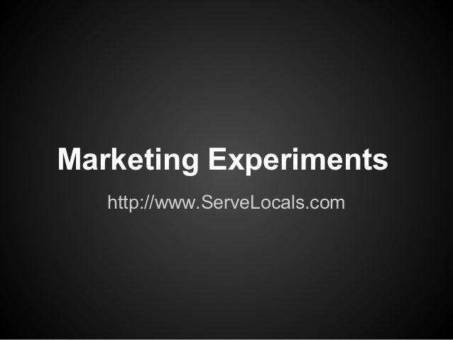 Marketing Experiments   http://www.ServeLocals.com