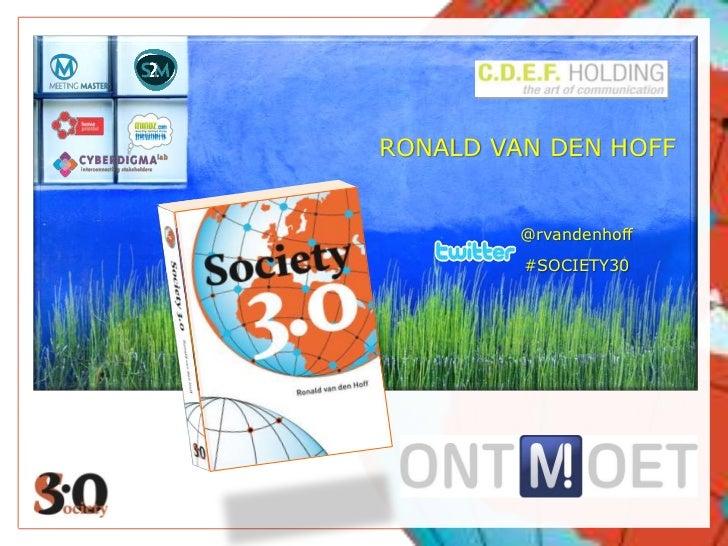 RONALD VAN DEN HOFF<br />@rvandenhoff<br />#SOCIETY30<br />