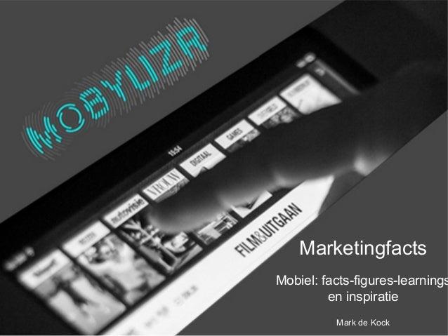 MarketingfactsMobiel: facts-figures-learnings         en inspiratie          Mark de Kock