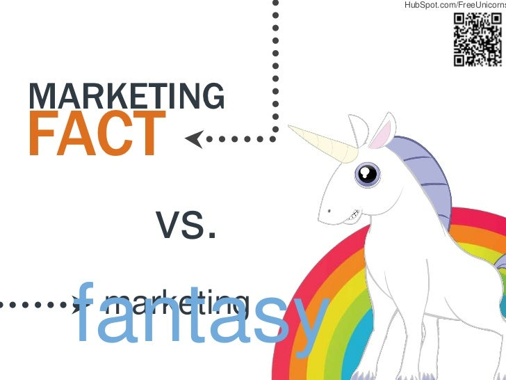 HubSpot.com/FreeUnicornsMARKETINGFACT      vs.  fantasy   marketing