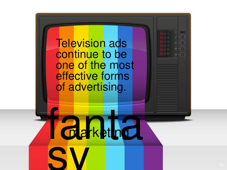 Television adscontinue to beone of the mosteffective formsof advertising.fanta  marketing                  15
