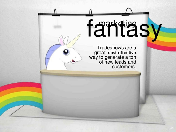 fantasy    marketing   Tradeshows are a  great, cost-effectiveway to generate a ton    of new leads and           customer...