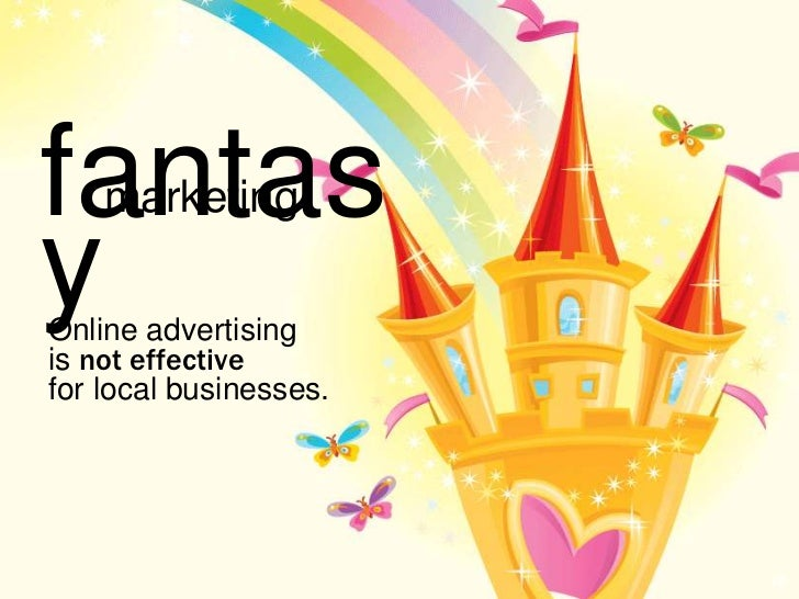 fantas    marketingyOnline advertisingis not effectivefor local businesses.                        28