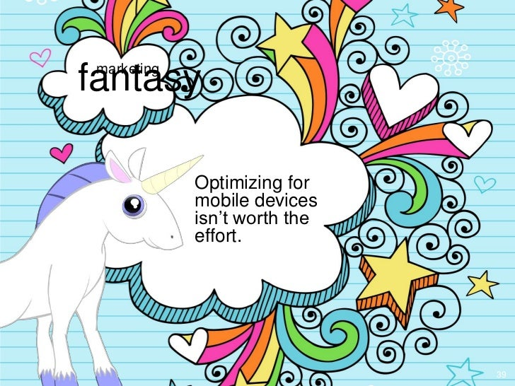 """fantasy marketing             Optimizing for             mobile devices             isn""""t worth the             effort.   ..."""