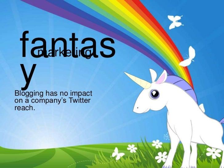 """fantas      marketing yBlogging has no impacton a company""""s Twitterreach."""