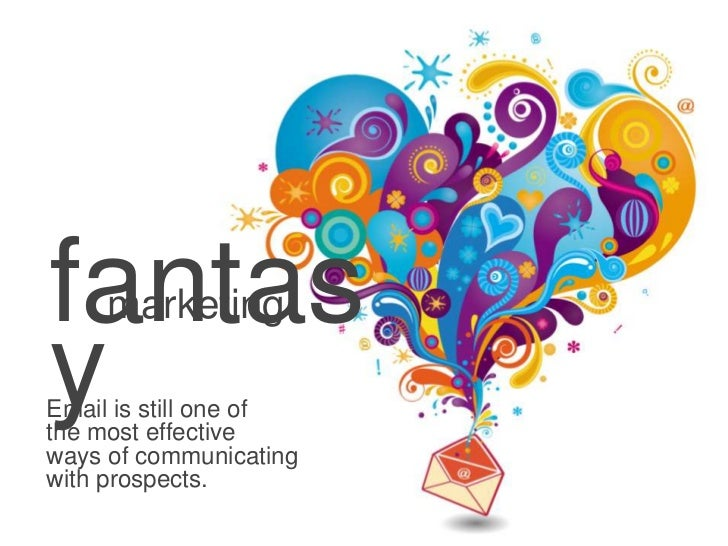fantas     marketingyEmail is still one ofthe most effectiveways of communicatingwith prospects.                        48