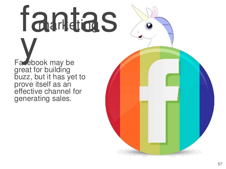 fantasmarketing yFacebook may begreat for buildingbuzz, but it has yet toprove itself as aneffective channel forgenerating...