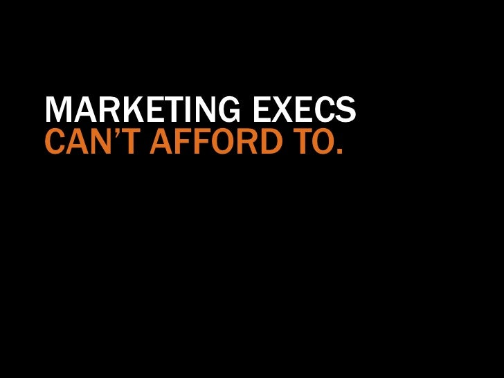 MARKETING EXECSCAN'T AFFORD TO.