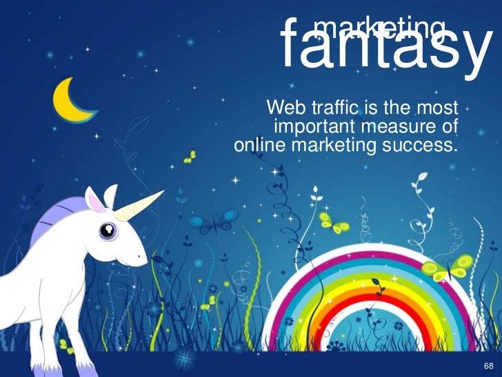 marketing     fantasy    Web traffic is the most     important measure ofonline marketing success.                        ...