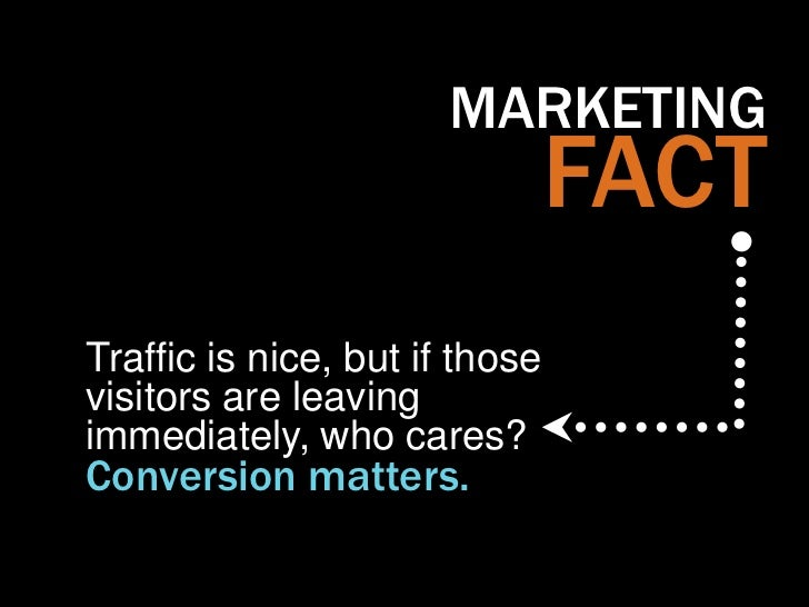 MARKETING                                FACTTraffic is nice, but if thosevisitors are leavingimmediately, who cares?Conve...