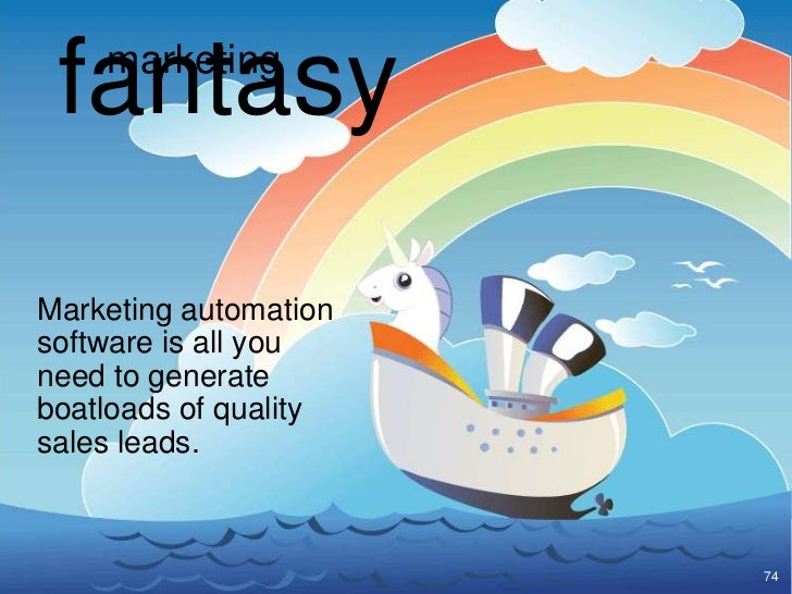 fantasy    marketingMarketing automationsoftware is all youneed to generateboatloads of qualitysales leads.               ...