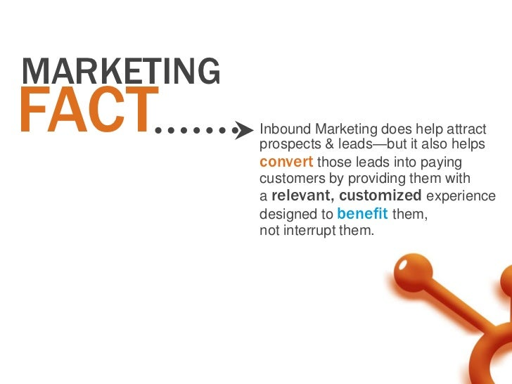 MARKETINGFACT        Inbound Marketing does help attract            prospects & leads—but it also helps            convert...