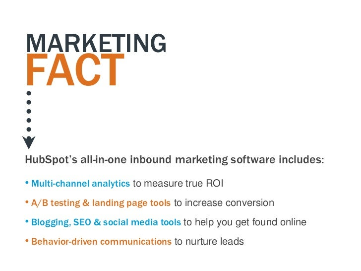 MARKETINGFACTHubSpot's all-in-one inbound marketing software includes:• Multi-channel analytics to measure true ROI• A/B t...