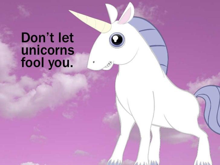 Don't letunicornsfool you.