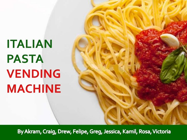 "Italian Food Culture:""Al momento, al dente""High Quality Pasta VendingMachine in Italy = SuccessExport: no quotas to Japan"