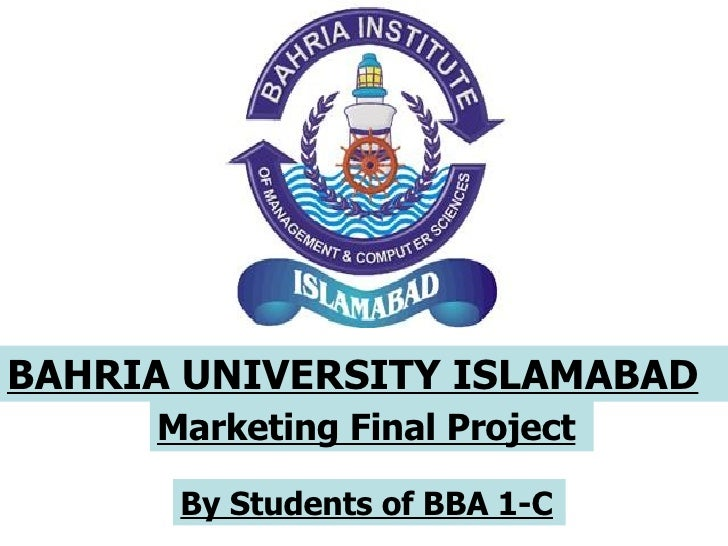 BAHRIA UNIVERSITY ISLAMABAD   Marketing Final Project   By Students of BBA 1-C