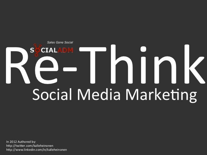 Re-‐Think    Social Media Marke2ng In 2012 Authored by:  h>p://twi>er.com/kalleheinonen h>p://www.lin...