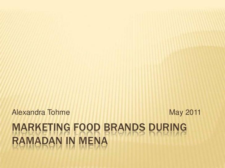 Marketing food brands during Ramadan in MENA<br />Alexandra Tohme  May 2011<br />
