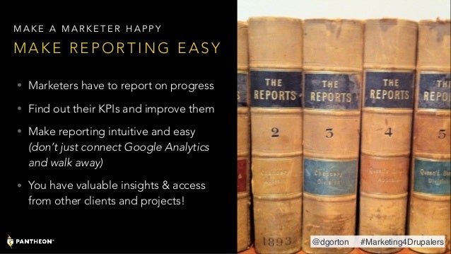 • Marketers have to report on progress • Find out their KPIs and improve them • Make reporting intuitive and easy (don't j...