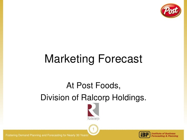 Marketing Forecast                                 At Post Foods,                          Division of Ralcorp Holdings.  ...