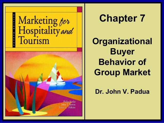 Marketing For Hospitality And Tourism Chapter 7 Organizational Buyer