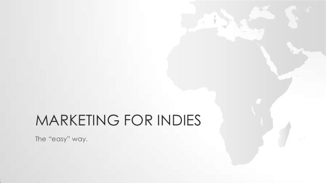 """MARKETING FOR INDIESThe """"easy"""" way."""