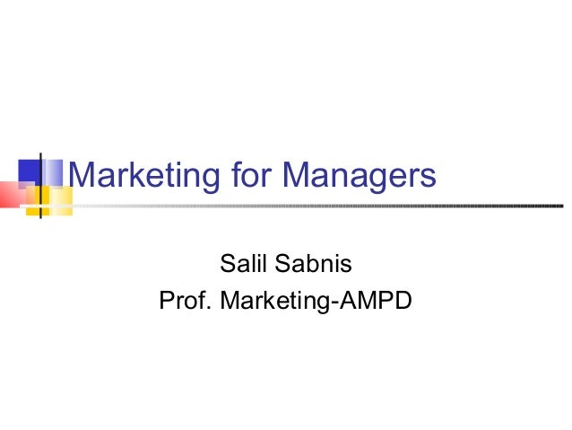 Marketing for Managers           Salil Sabnis     Prof. Marketing-AMPD