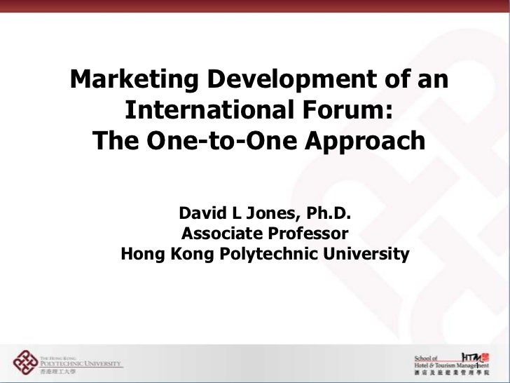 Marketing Development of an International Forum: The One-to-One Approach<br />1<br />David L Jones, Ph.D.<br />Associate P...