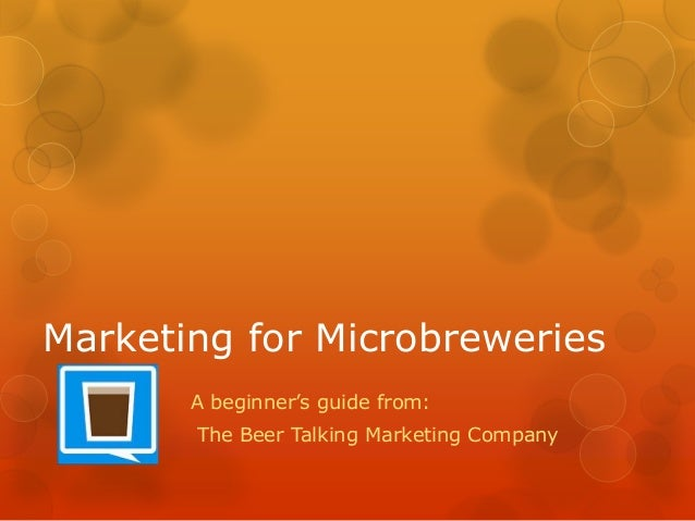 Marketing for Microbreweries A beginner's guide from: The Beer Talking Marketing Company