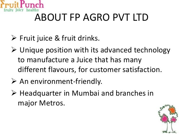 ABOUT FP AGRO PVT LTD  Fruit juice & fruit drinks.  Unique position with its advanced technology to manufacture a Juice ...