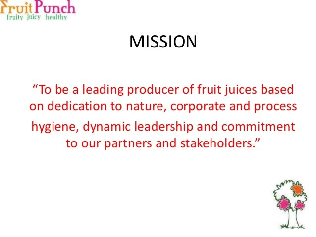 """MISSION """"To be a leading producer of fruit juices based on dedication to nature, corporate and process hygiene, dynamic le..."""