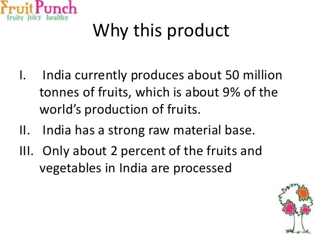 Why this product I.  India currently produces about 50 million tonnes of fruits, which is about 9% of the world's producti...