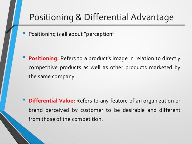 """Positioning & Differential Advantage • Positioning is all about """"perception"""" • Positioning: Refers to a product's image in..."""