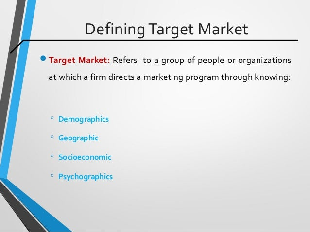 DefiningTarget Market Target Market: Refers to a group of people or organizations at which a firm directs a marketing pro...