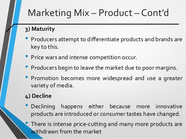 Marketing Mix – Product – Cont'd 3) Maturity • Producers attempt to differentiate products and brands are key to this. • P...