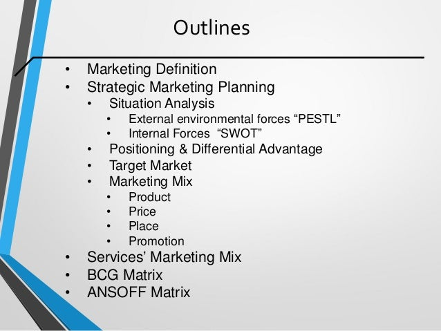 """Outlines • Marketing Definition • Strategic Marketing Planning • Situation Analysis • External environmental forces """"PESTL..."""