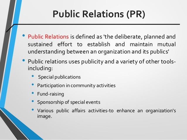 Public Relations (PR) • Public Relations is defined as 'the deliberate, planned and sustained effort to establish and main...