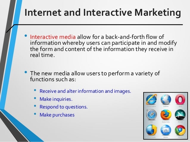 Internet and Interactive Marketing • Interactive media allow for a back-and-forth flow of information whereby users can pa...