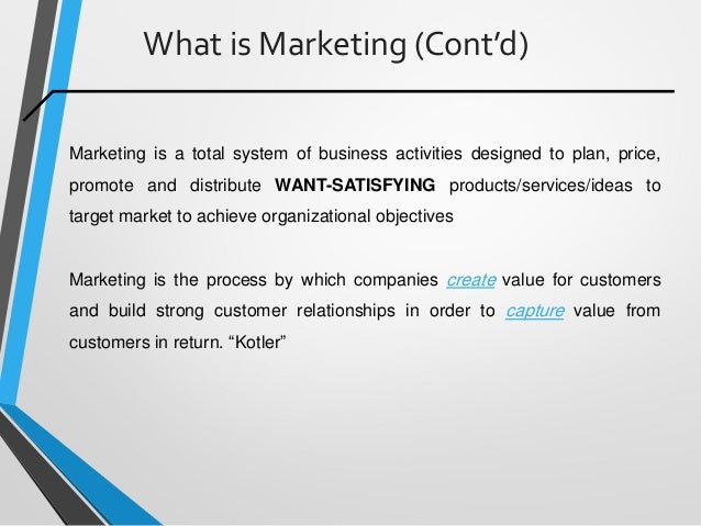 What is Marketing (Cont'd) Marketing is a total system of business activities designed to plan, price, promote and distrib...