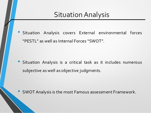 """Situation Analysis • Situation Analysis covers External environmental forces """"PESTL"""" as well as Internal Forces """"SWOT"""". • ..."""